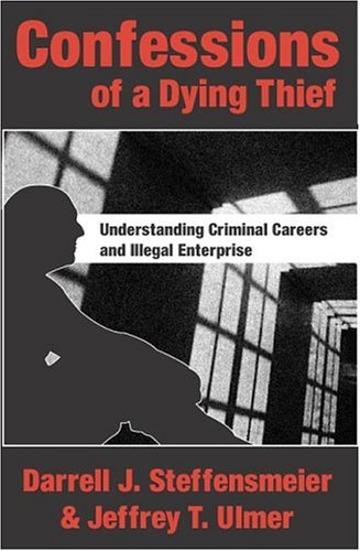 Confessions of a Dying Thief Understanding Criminal Careers and Illegal Enterprise  2004 edition cover