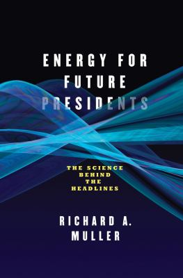 Energy for Future Presidents The Science Behind the Headlines  2012 edition cover