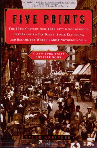 Five Points The Nineteenth-Century New York City Neighborhood That Invented Tap Dance, Stole Elections and Became the World's Most Notorious Slum N/A edition cover