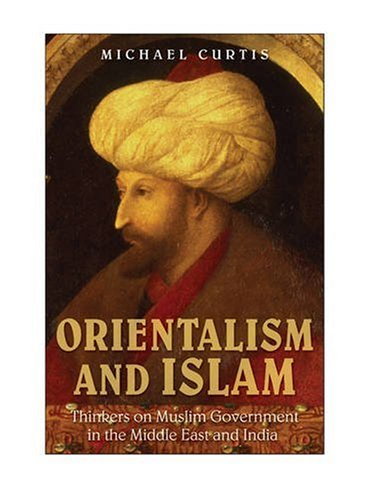 Orientalism and Islam European Thinkers on Oriental Despotism in the Middle East and India  2009 9780521749619 Front Cover