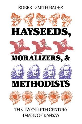 Hayseeds, Moralizers, and Methodists The Twentieth Century Image of Kansas  1988 edition cover