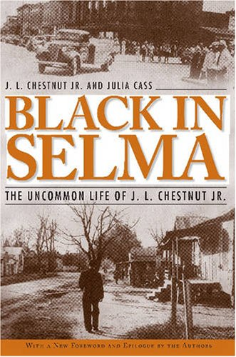 Black in Selma The Uncommon Life of J. L. Chestnut Jr.  2007 edition cover