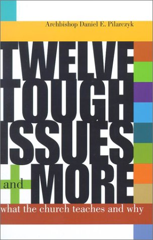 Twelve Tough Issues and More What the Church Teaches and Why  2002 edition cover