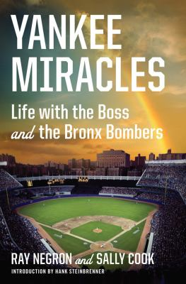 Yankee Miracles Life with the Boss and the Bronx Bombers  2012 9780871404619 Front Cover