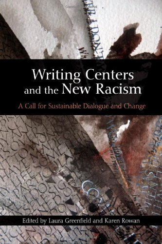 Writing Centers and the New Racism A Call for Sustainable Dialogue and Change  2011 edition cover