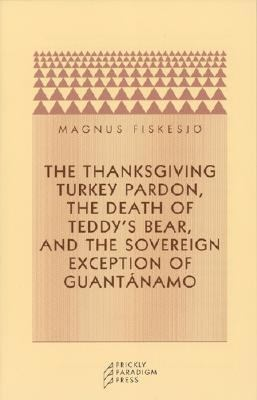Thanksgiving Turkey Pardon, the Death of Teddy's Bear, and the Sovereign Exception of Guantanamo   2003 edition cover