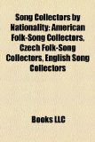 Song Collectors by Nationality American Folk-Song Collectors, Czech Folk-Song Collectors, English Song Collectors N/A edition cover