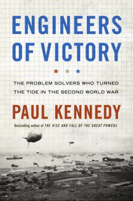 Engineers of Victory The Problem Solvers Who Turned the Tide in the Second World War  2013 9781400067619 Front Cover