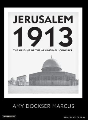 Jerusalem 1913: The Origins of the Arab-Israeli Conflict  2007 9781400153619 Front Cover
