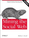 Mining the Social Web Data Mining Facebook, Twitter, LinkedIn, Google+, GitHub, and More 2nd 2013 edition cover