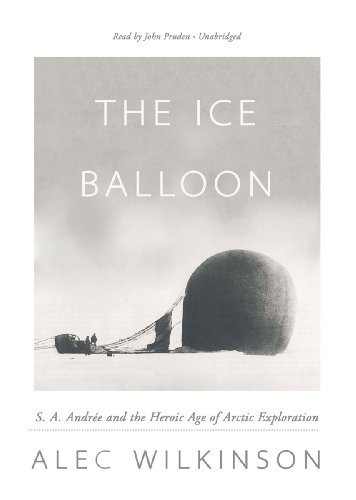 The Ice Balloon: S. A. Andree and the Heroic Age of Arctic Exploration  2012 edition cover