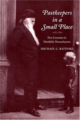 Pastkeepers in a Small Place Five Centuries in Deerfield, Massachusetts  2004 9781558494619 Front Cover