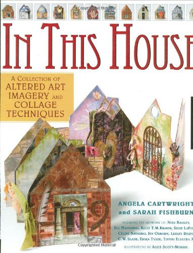 In This House A Collection of Altered Art Imagery and Collage Techniques  2007 edition cover