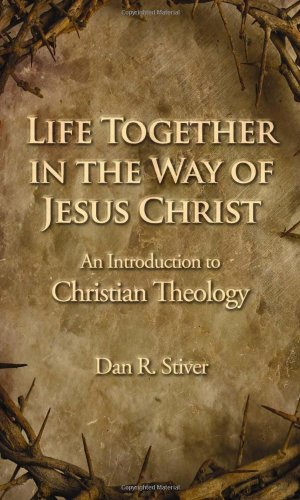 Life Together in the Way of Jesus Christ An Introduction to Christian Theology  2008 edition cover