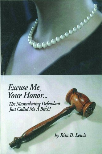 Excuse Me, Your Honor... the Masturbating Defendant Just Called Me a Bitch:  2009 edition cover