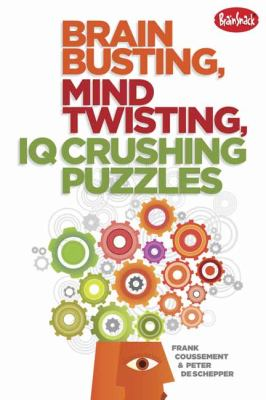 Brain Busting, Mind Twisting, IQ Crushing Puzzles  N/A 9781936140619 Front Cover