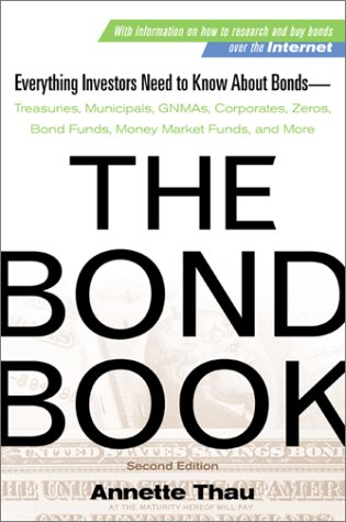 Bond Book Everything Investors Need to Know about Treasuries, Municipals, GNMAs, Corporates, Zeros, Bond Funds, Money Market Funds, and More 2nd 2001 (Revised) 9780071358620 Front Cover