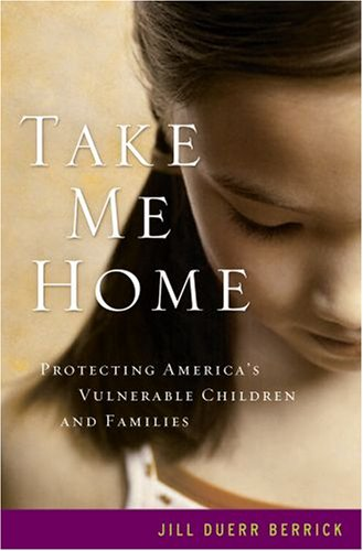 Take Me Home Protecting America's Vulnerable Children and Families  2008 edition cover