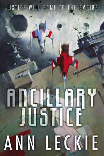 Ancillary Justice   2013 9780316246620 Front Cover