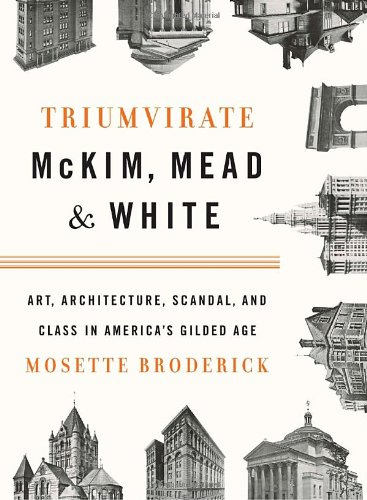 Triumvirate McKim, Mead and White - Art, Architecture, Scandal, and Class in America's Gilded Age N/A edition cover