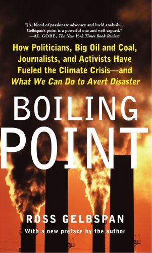 Boiling Point How Politicians, Big Oil and Coal, Journalists, and Activists Have Fueled the Climate Crisis - And What We Can Do to Avert Disaster  2005 9780465027620 Front Cover