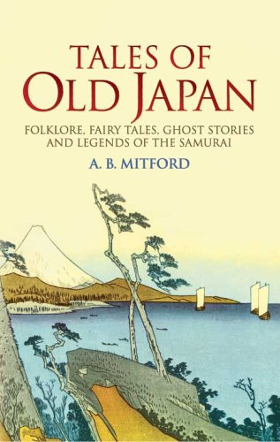 Tales of Old Japan Folklore, Fairy Tales, Ghost Stories and Legends of the Samurai  2005 edition cover