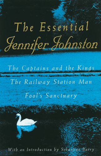 Essential Jennifer Johnston The Captains and the Kings, the Railway Station Man, Fool's Sanctuary  2000 9780747264620 Front Cover