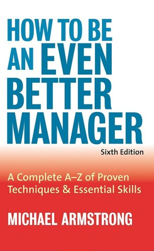 How to Be an Even Better Manager A Complete A-Z of Proven Techniques and Essential Skills 6th 2004 (Revised) 9780749442620 Front Cover