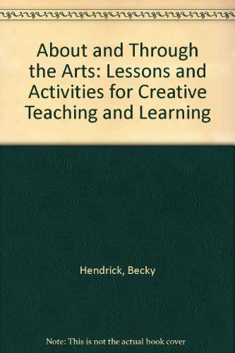 About and Through the Arts Lessons and Activities for Creative Teaching and Learning 2nd (Revised) 9780757560620 Front Cover