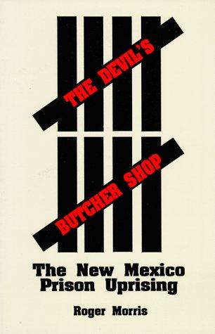 Devil's Butcher Shop The New Mexico Prison Uprising  1988 (Reprint) edition cover
