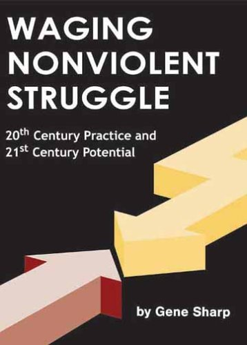 Waging Nonviolent Struggle 20th Century Practice and 21st Century Potential  2005 edition cover
