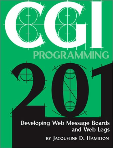 CGI Programming 201 : Developing Web Message Boards and Web Logs  2002 9780966942620 Front Cover