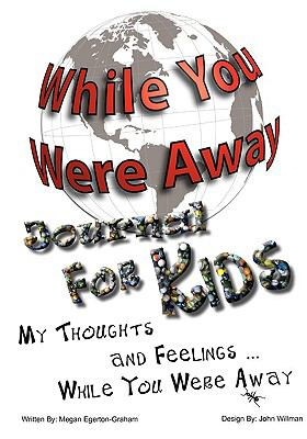 While You Were Away: Absence Journal for Children  N/A 9780981143620 Front Cover