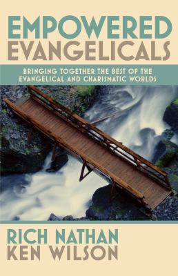 Empowered Evangelicals : Bringing Together the Best of the Evangelical and Charismatic Worlds N/A 9780982328620 Front Cover