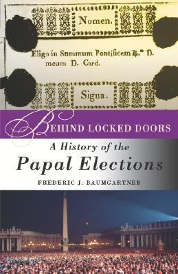 Behind Locked Doors A History of the Papal Elections  2003 (Revised) 9781403969620 Front Cover