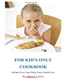 For Kid's Only Cookbook Recipes Even Your Picky Eater Would Love N/A 9781484050620 Front Cover