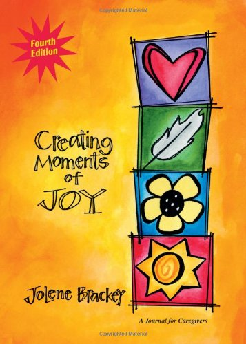Creating Moments of Joy A Journal for Caregivers 4th 2008 edition cover