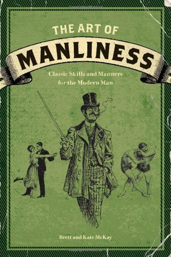 Art of Manliness Classic Skills and Manners for the Modern Man  2009 edition cover