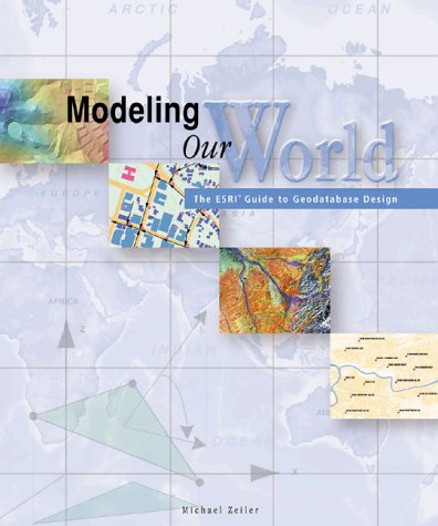 Modeling Our World The ESRI Guide to Geodatabase Design  1999 edition cover