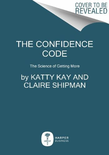 Confidence Code The Science and Art of Self-Assurance - What Women Should Know  2014 edition cover