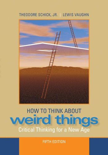 How to Think about Weird Things Critical Thinking for a New Age 5th 2008 edition cover