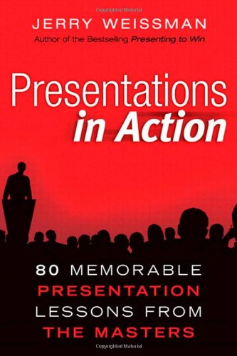 Presentations in Action 80 Memorable Presentation Lessons from the Masters  2011 (Revised) 9780132489621 Front Cover