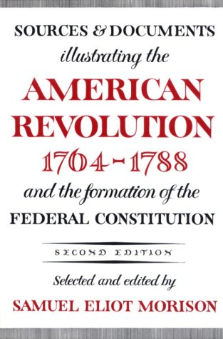 Sources and Documents Illustrating the American Revolution, 1764-1788 And the Formation of the Federal Constitution 2nd (Revised) 9780195002621 Front Cover