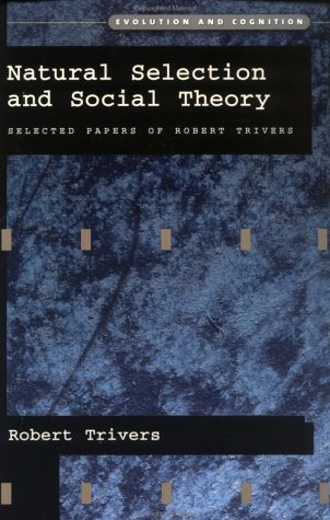Natural Selection and Social Theory Selected Papers of Robert Trivers  2002 (Reprint) 9780195130621 Front Cover