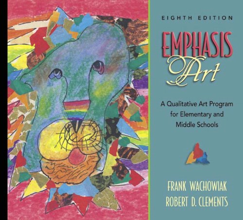 Emphasis Art A Qualitative Art Program for Elementary and Middle Schools 8th 2006 (Revised) 9780205439621 Front Cover