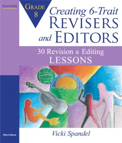 Creating 6-Trait Revisers and Editors for Grade 8 30 Revision and Editing Lessons  2009 9780205570621 Front Cover