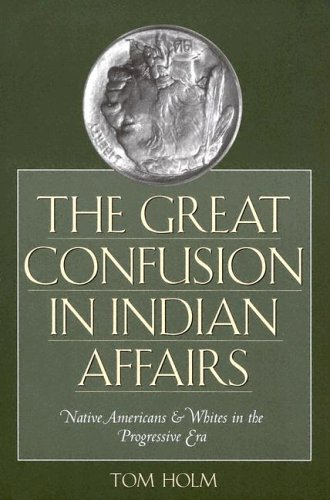 Great Confusion in Indian Affairs Native Americans and Whites in the Progressive Era  2005 edition cover