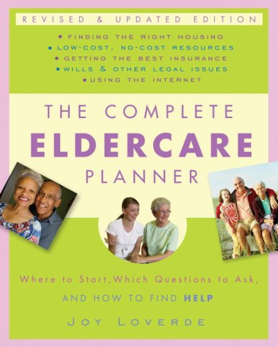 Complete Eldercare Planner, Revised and Updated Edition Where to Start, Which Questions to Ask, and How to Find Help  2009 9780307409621 Front Cover