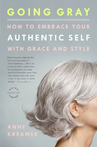 Going Gray How to Embrace Your Authentic Self with Grace and Style  2009 edition cover