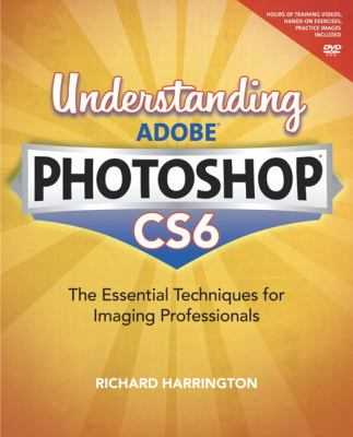 Understanding Adobe Photoshop CS6 The Essential Techniques for Imaging Professionals  2013 edition cover